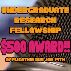 Undergraduate Research Fellowship $500 Award Applications due January 19th